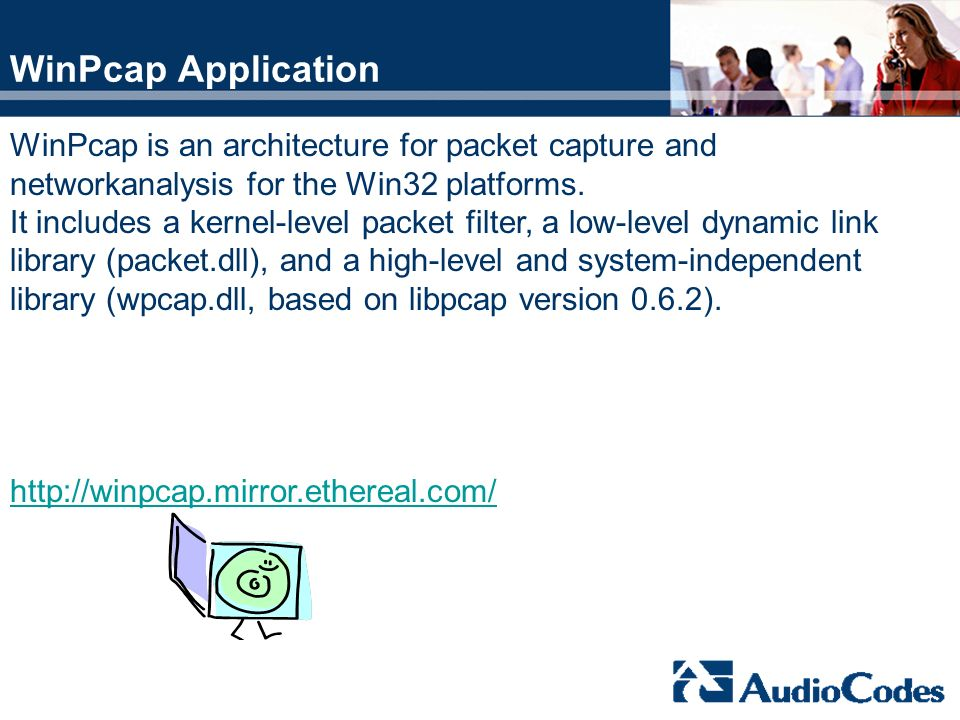 WinPcap Application WinPcap is an architecture for packet capture and networkanalysis for the Win32 platforms.