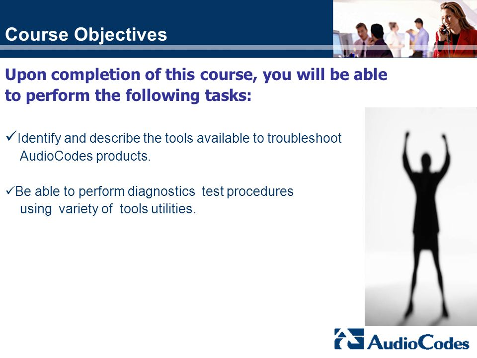 Course Objectives Upon completion of this course, you will be able