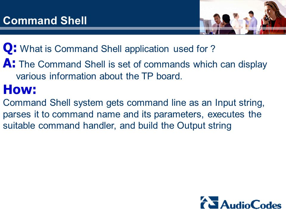 Q: What is Command Shell application used for