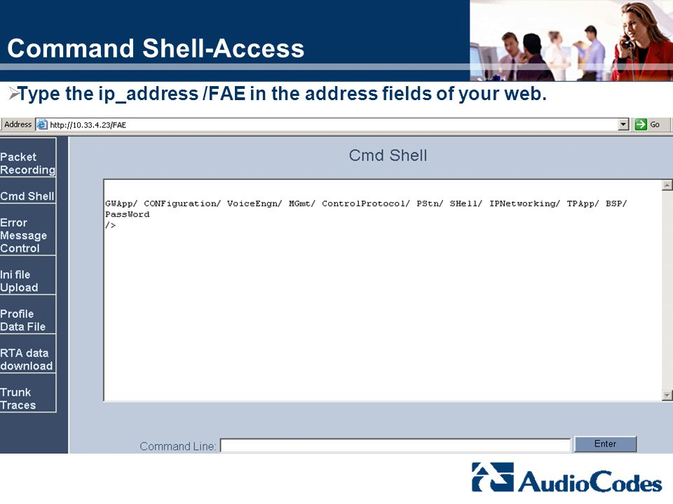 Command Shell-Access Type the ip_address /FAE in the address fields of your web.