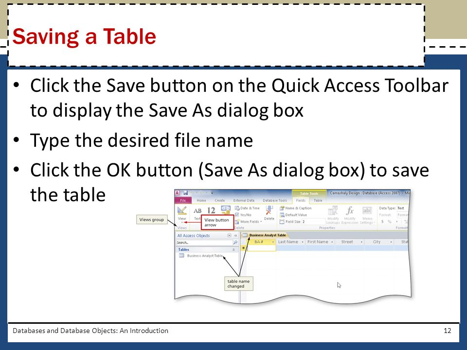 Saving a Table Click the Save button on the Quick Access Toolbar to display the Save As dialog box.