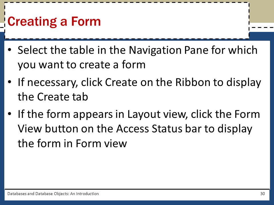 Creating a Form Select the table in the Navigation Pane for which you want to create a form.