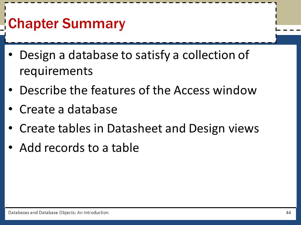 Chapter Summary Design a database to satisfy a collection of requirements. Describe the features of the Access window.