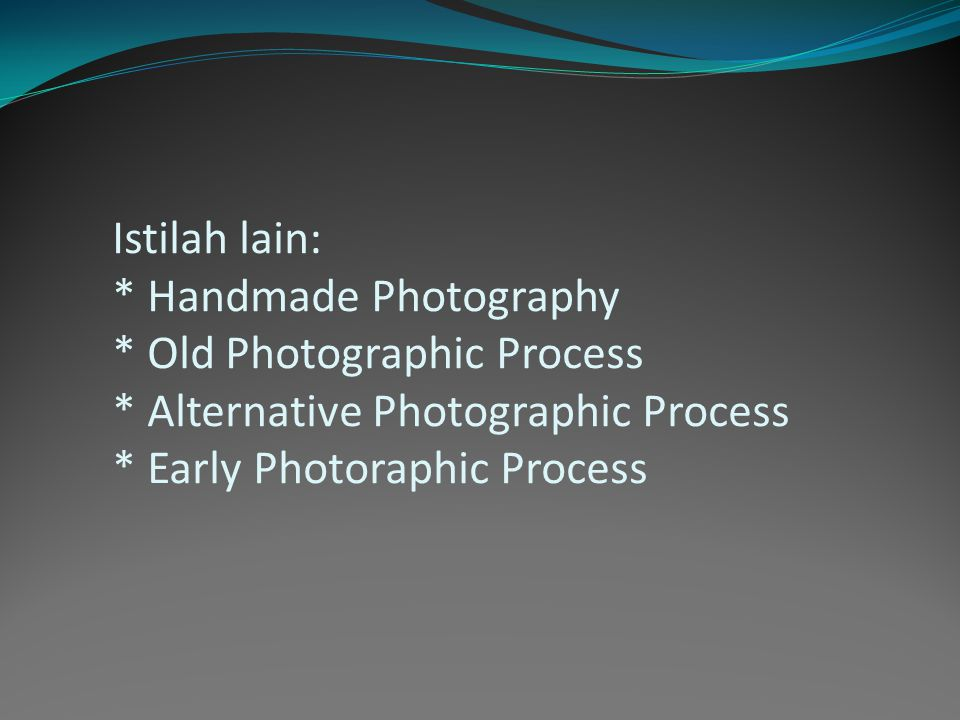 Istilah lain:. Handmade Photography. Old Photographic Process