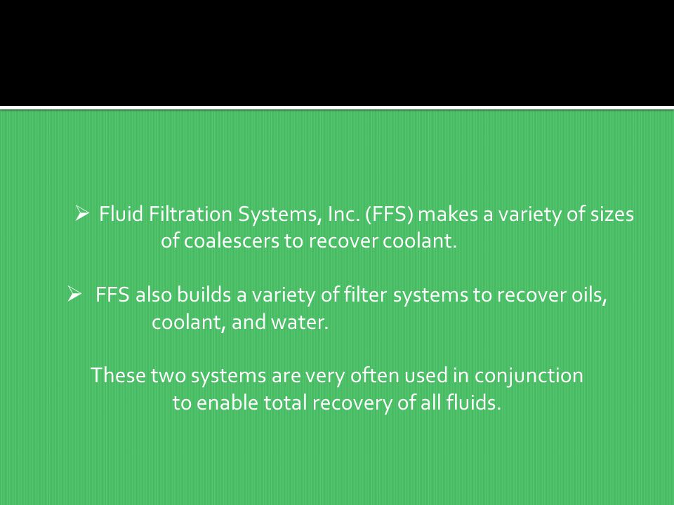 Fluid Filtration Systems, Inc. (FFS) makes a variety of sizes