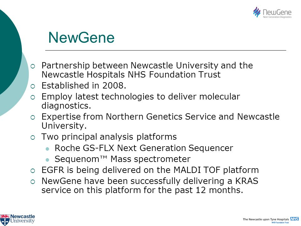 NewGene Partnership between Newcastle University and the Newcastle Hospitals NHS Foundation Trust. Established in 2008.