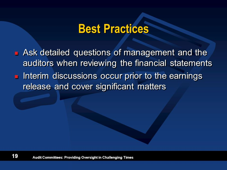 Best Practices Ask detailed questions of management and the auditors when reviewing the financial statements.
