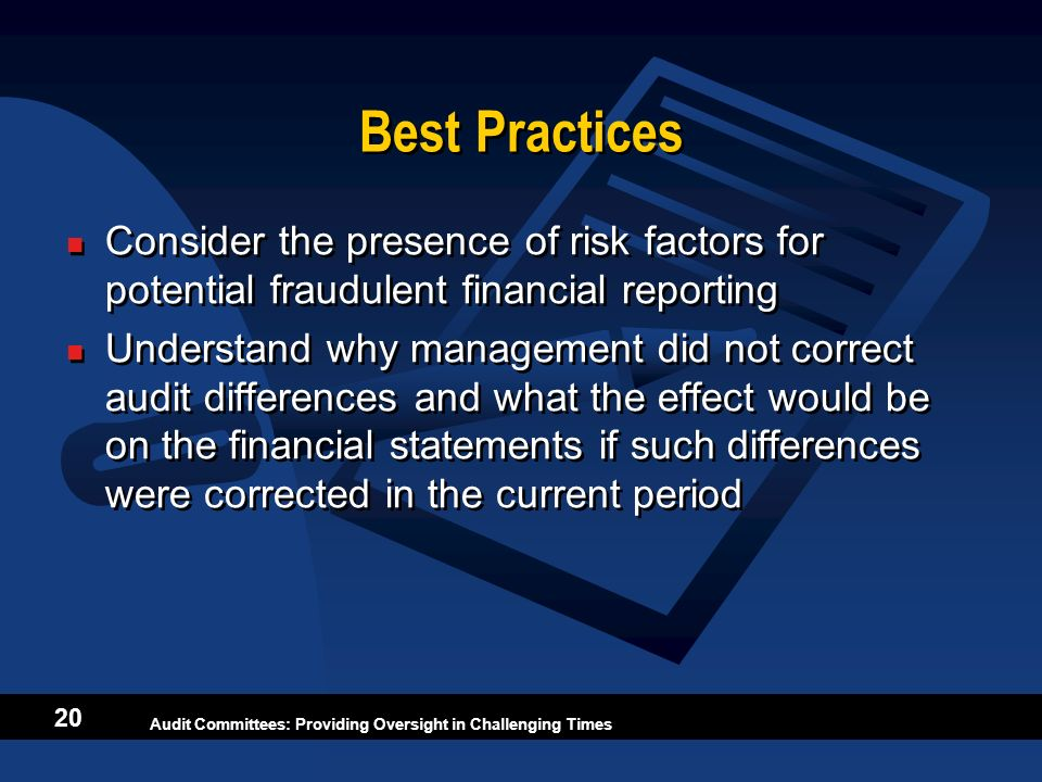 Best Practices Consider the presence of risk factors for potential fraudulent financial reporting.