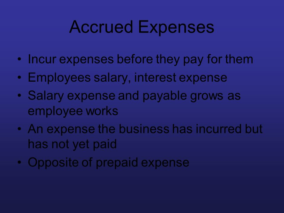 Accrued Expenses Incur expenses before they pay for them