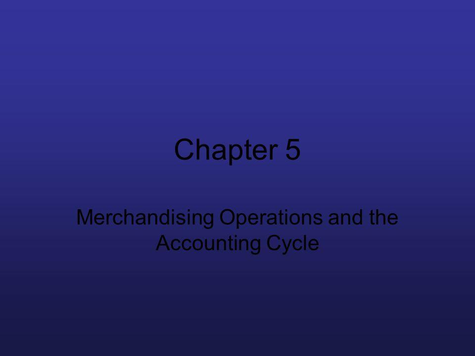 Merchandising Operations and the Accounting Cycle