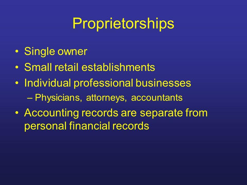 Proprietorships Single owner Small retail establishments