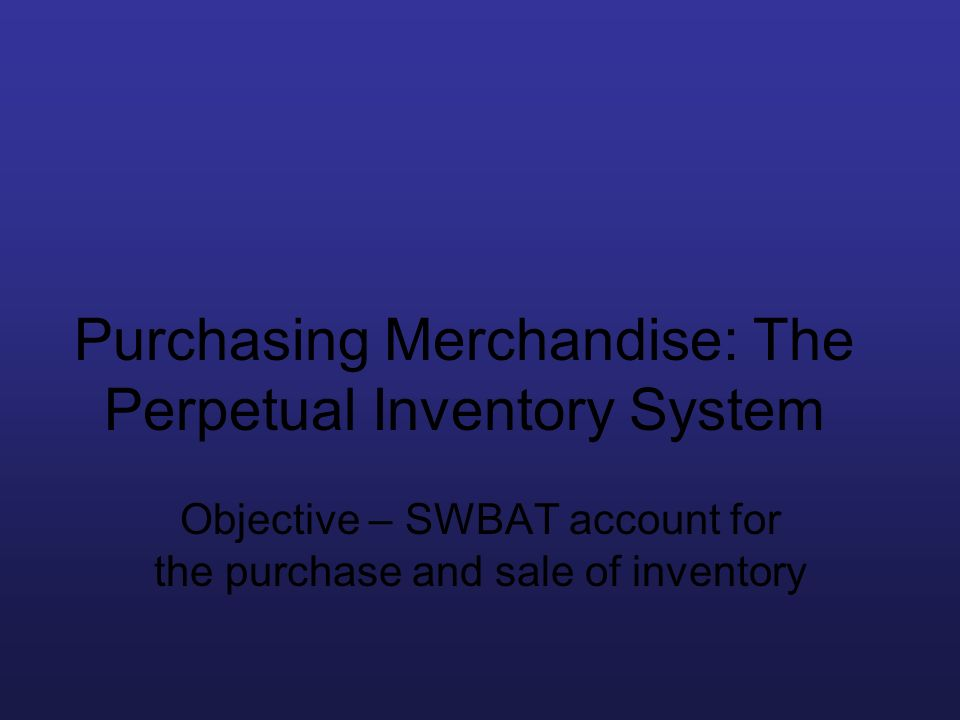 Purchasing Merchandise: The Perpetual Inventory System