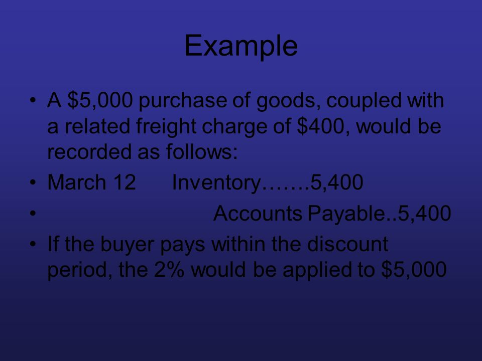 Example A $5,000 purchase of goods, coupled with a related freight charge of $400, would be recorded as follows: