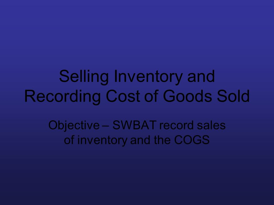 Selling Inventory and Recording Cost of Goods Sold