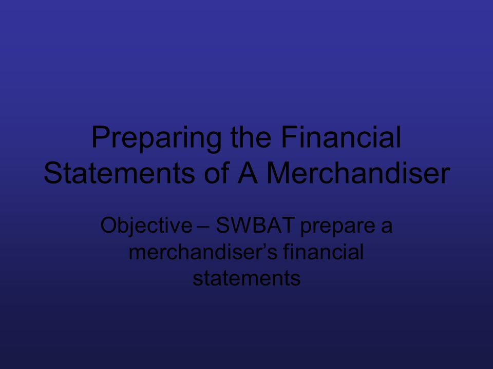 Preparing the Financial Statements of A Merchandiser