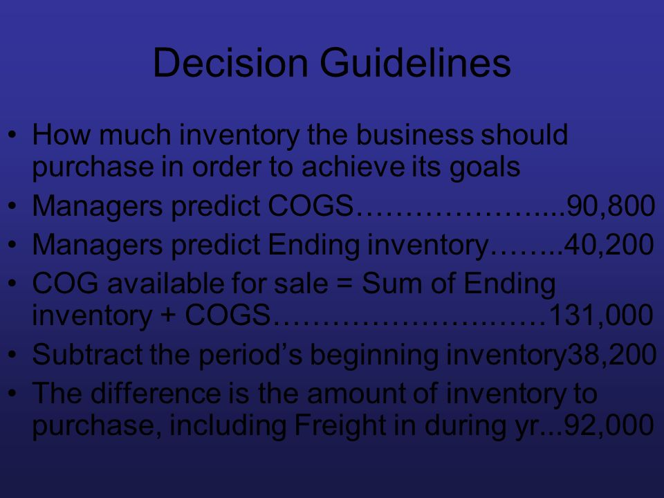 Decision Guidelines How much inventory the business should purchase in order to achieve its goals. Managers predict COGS………………....90,800.