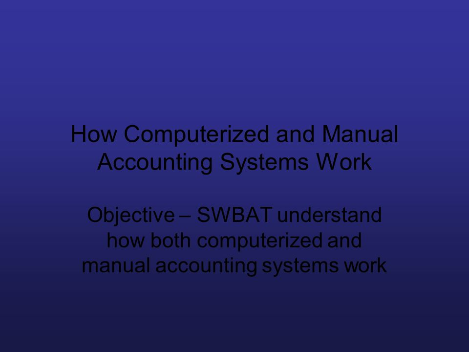 How Computerized and Manual Accounting Systems Work