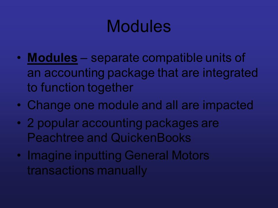 Modules Modules – separate compatible units of an accounting package that are integrated to function together.