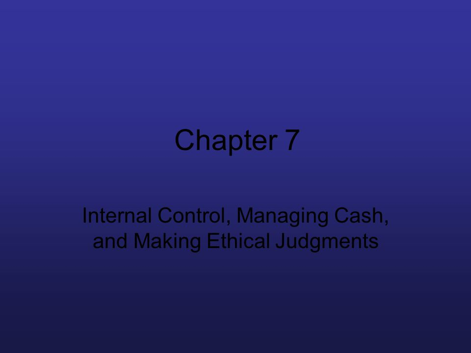 Internal Control, Managing Cash, and Making Ethical Judgments