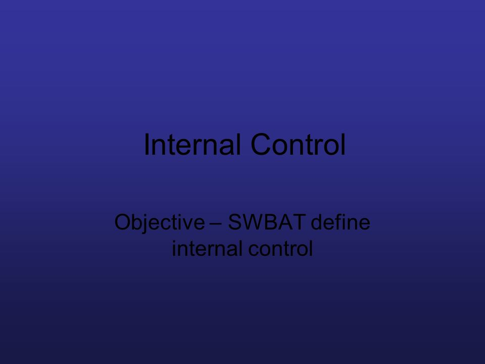 Objective – SWBAT define internal control