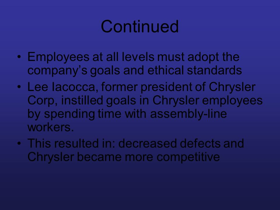 Continued Employees at all levels must adopt the company's goals and ethical standards.
