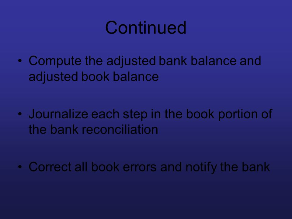 Continued Compute the adjusted bank balance and adjusted book balance