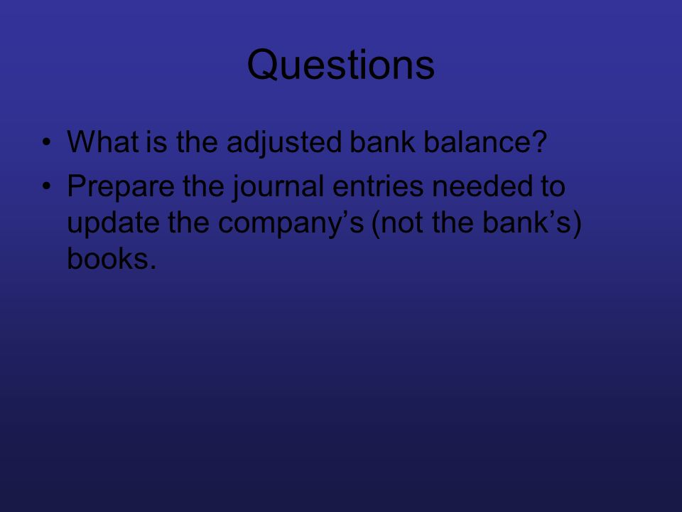 Questions What is the adjusted bank balance