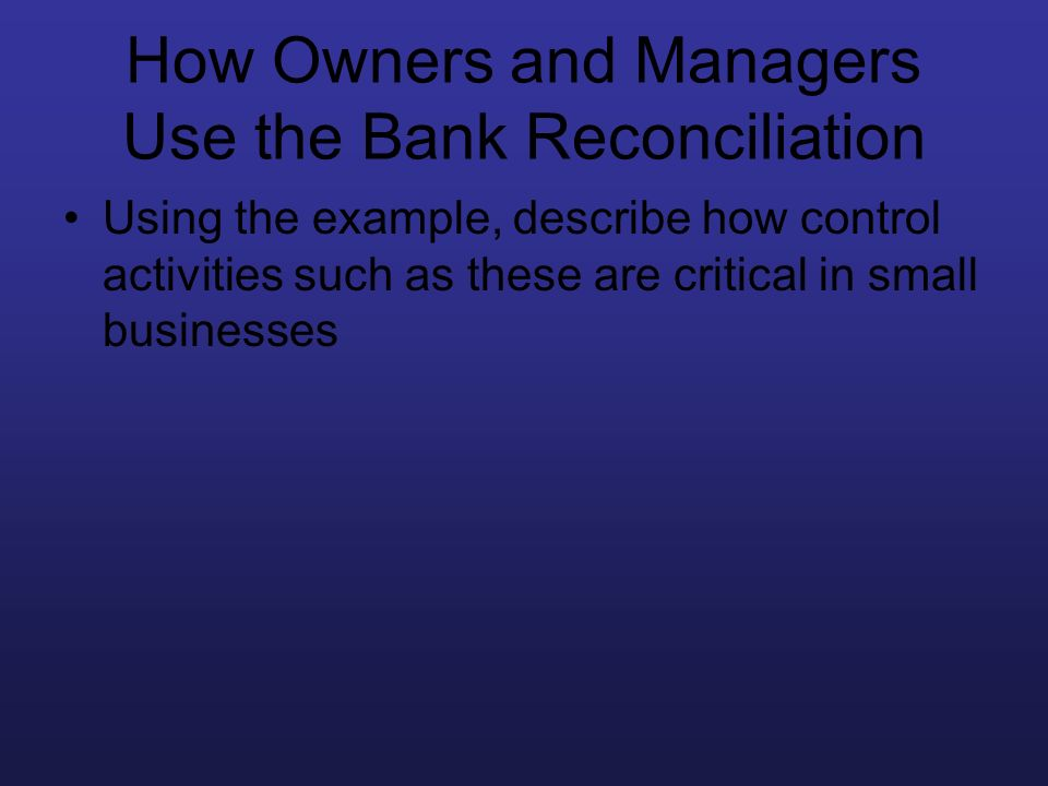 How Owners and Managers Use the Bank Reconciliation
