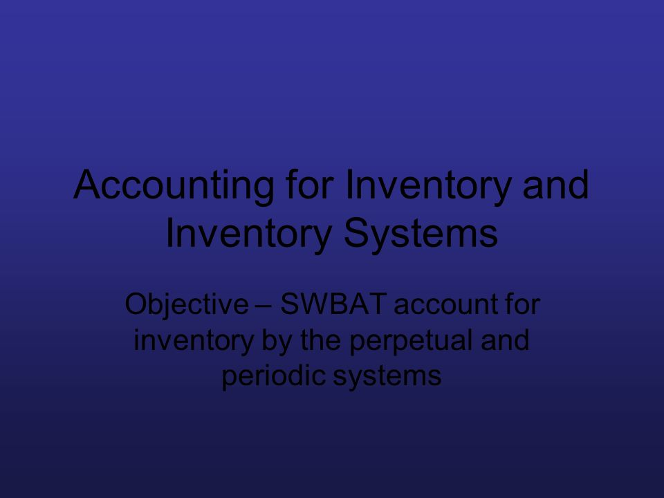 Accounting for Inventory and Inventory Systems