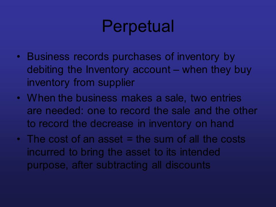 Perpetual Business records purchases of inventory by debiting the Inventory account – when they buy inventory from supplier.