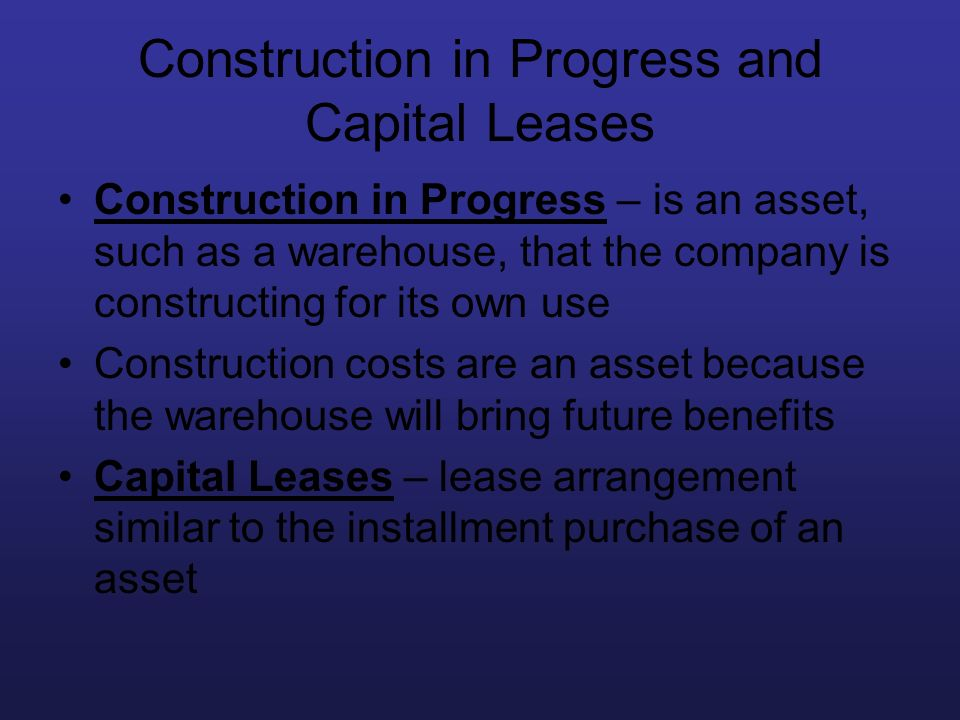 Construction in Progress and Capital Leases