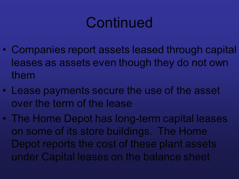 Continued Companies report assets leased through capital leases as assets even though they do not own them.