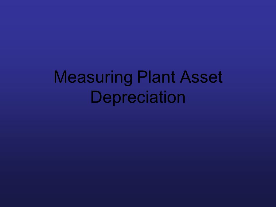 Measuring Plant Asset Depreciation