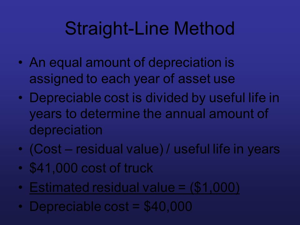 Straight-Line Method An equal amount of depreciation is assigned to each year of asset use.