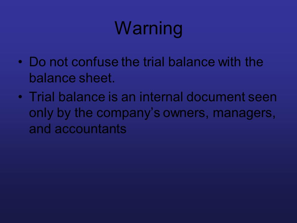 Warning Do not confuse the trial balance with the balance sheet.