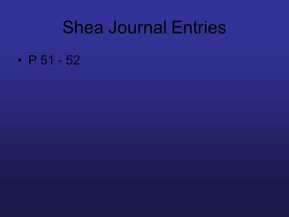 Shea Journal Entries P 51 - 52 Shea journal entries