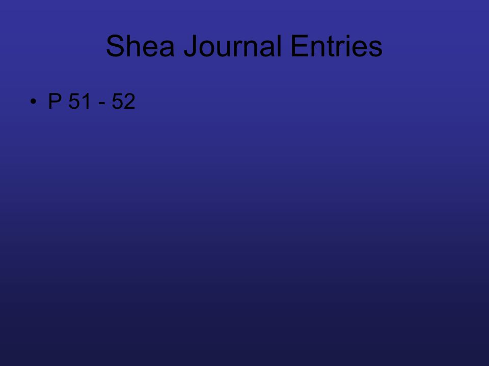 Shea Journal Entries P Shea journal entries