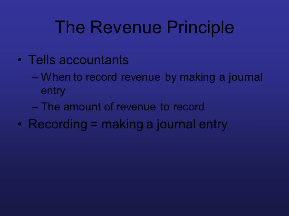 The Revenue Principle Tells accountants