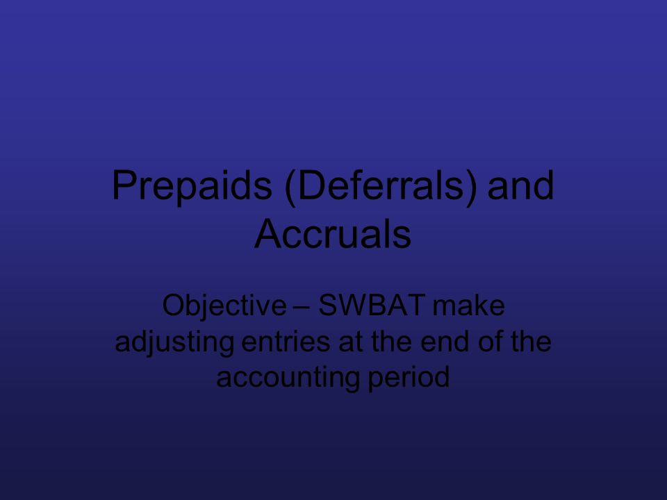 Prepaids (Deferrals) and Accruals