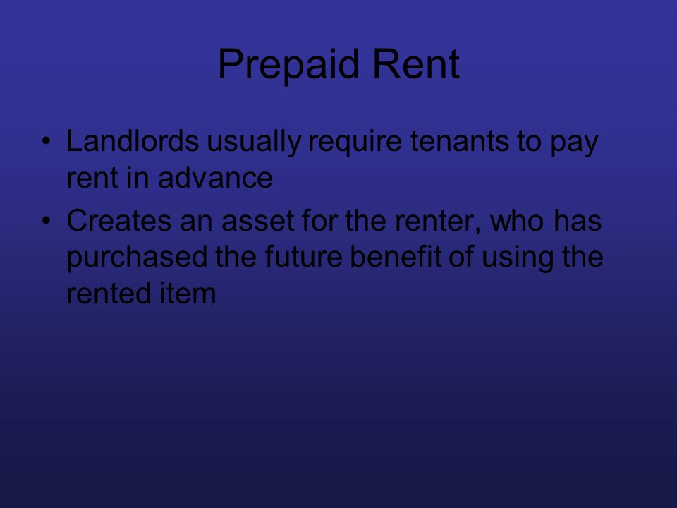 Prepaid Rent Landlords usually require tenants to pay rent in advance