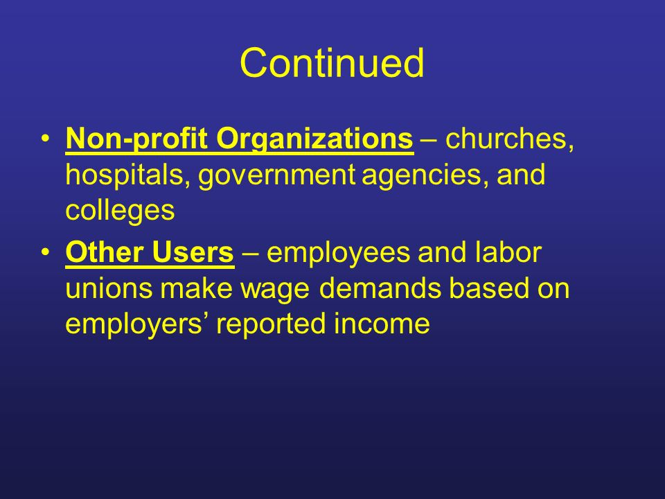 Continued Non-profit Organizations – churches, hospitals, government agencies, and colleges.