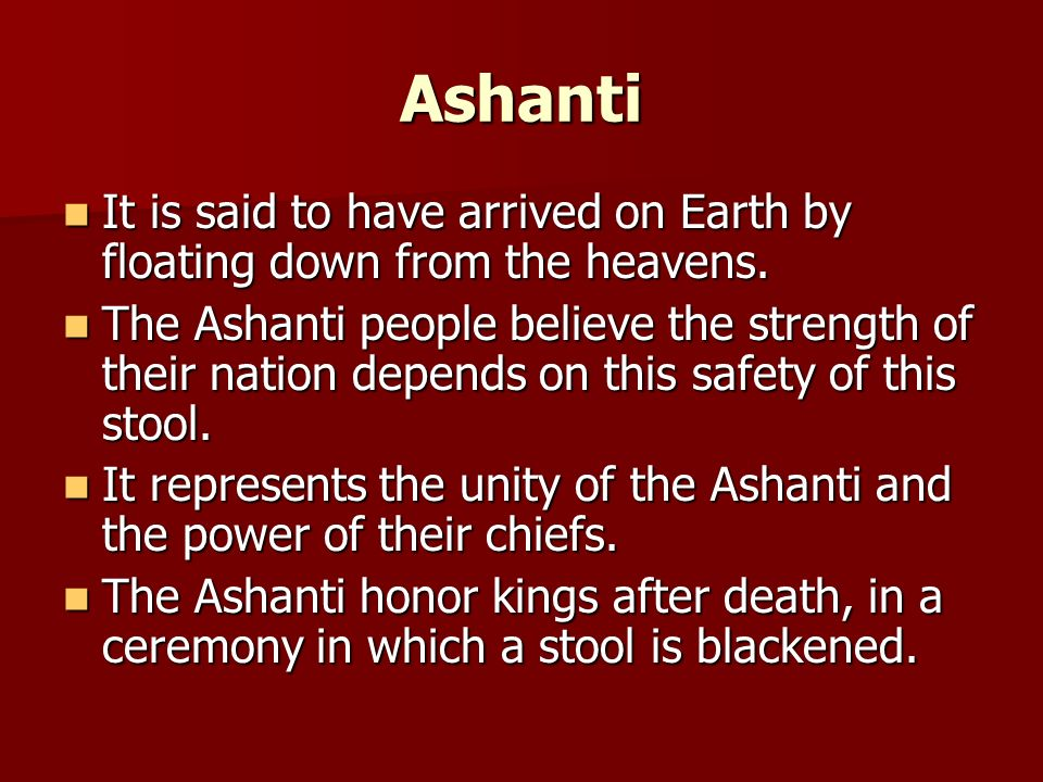 Ashanti It is said to have arrived on Earth by floating down from the heavens.