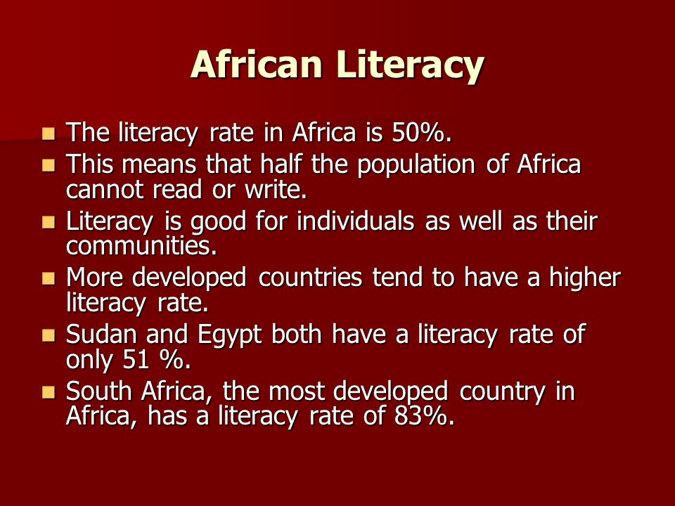 African Literacy The literacy rate in Africa is 50%.