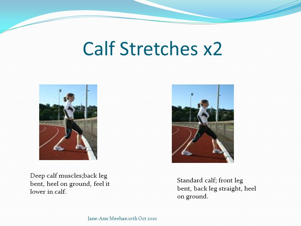 Calf Stretches x2 Deep calf muscles;back leg bent, heel on ground, feel it lower in calf.