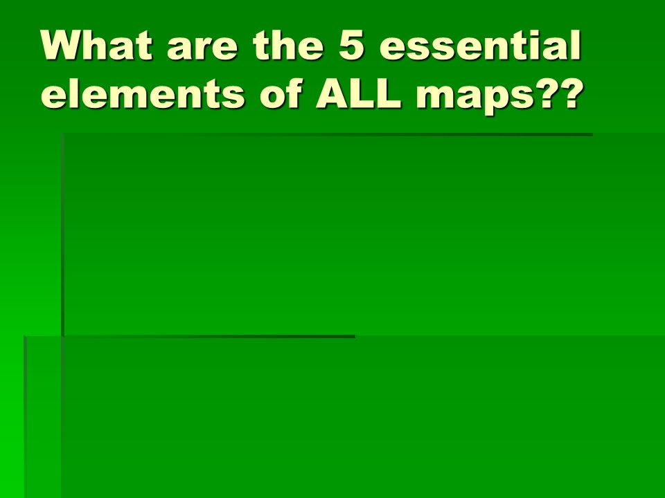 What are the 5 essential elements of ALL maps