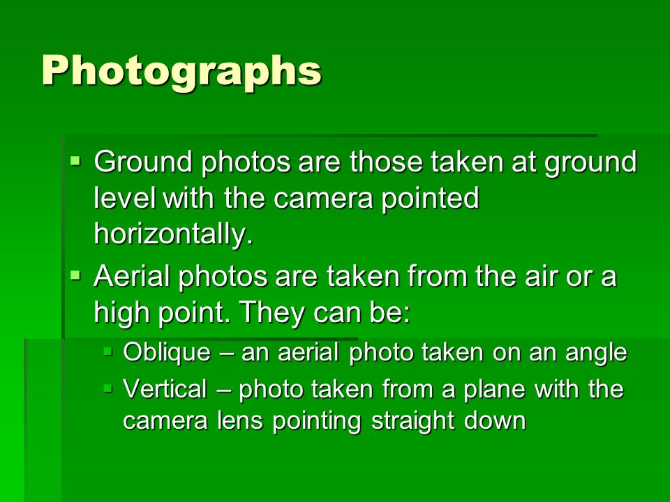 Photographs Ground photos are those taken at ground level with the camera pointed horizontally.