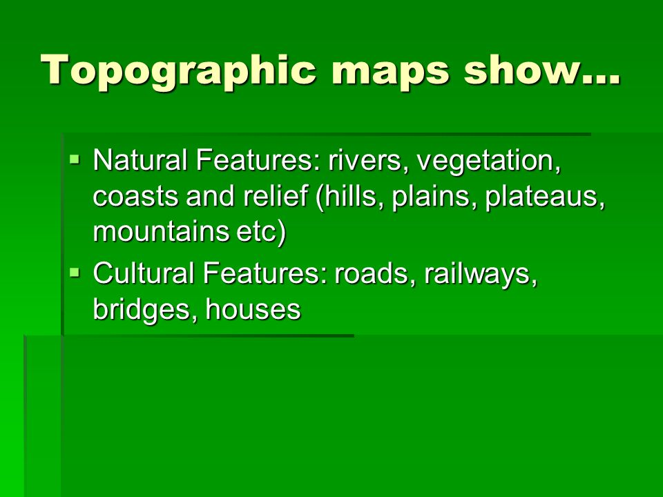 Topographic maps show…