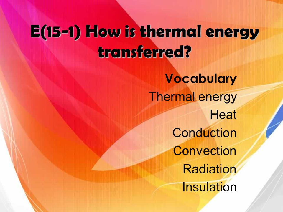 E(15-1) How is thermal energy transferred