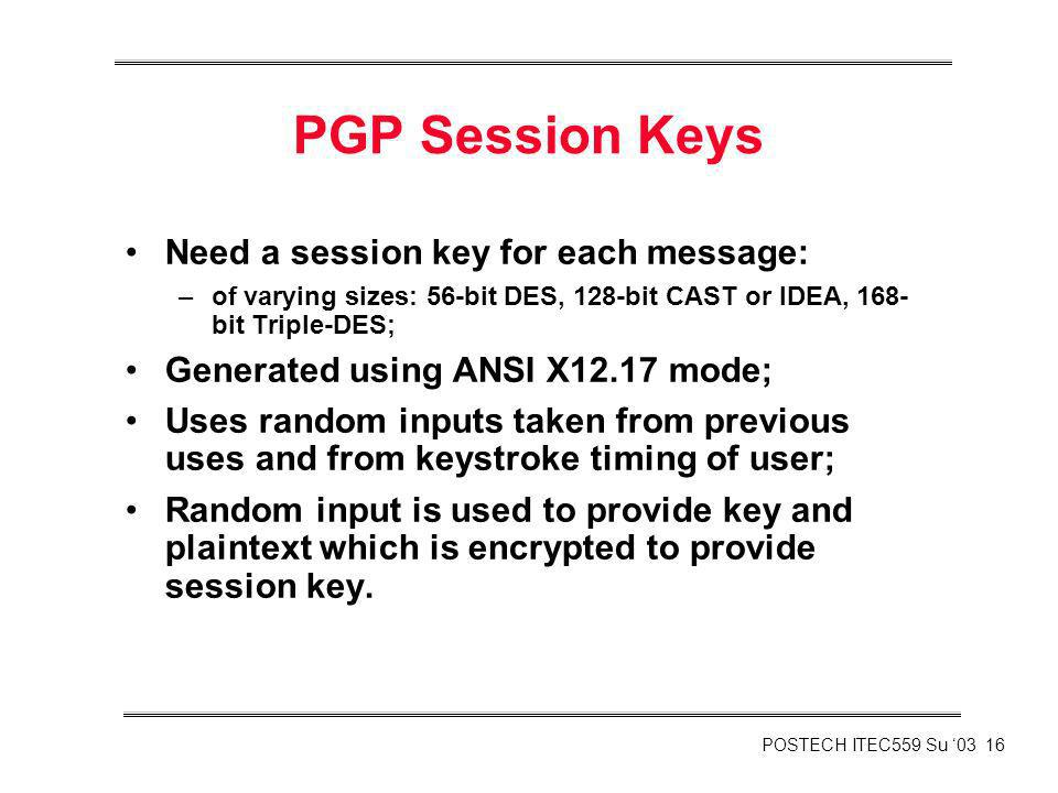PGP Session Keys Need a session key for each message: