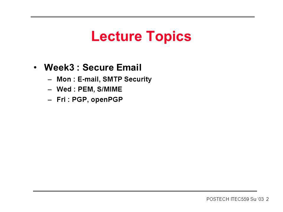 Lecture Topics Week3 : Secure Email Mon : E-mail, SMTP Security